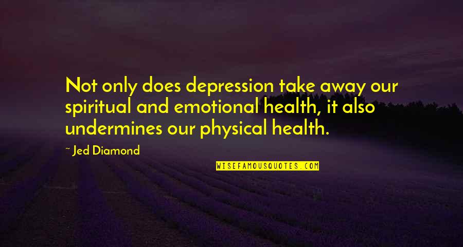 Jed's Quotes By Jed Diamond: Not only does depression take away our spiritual