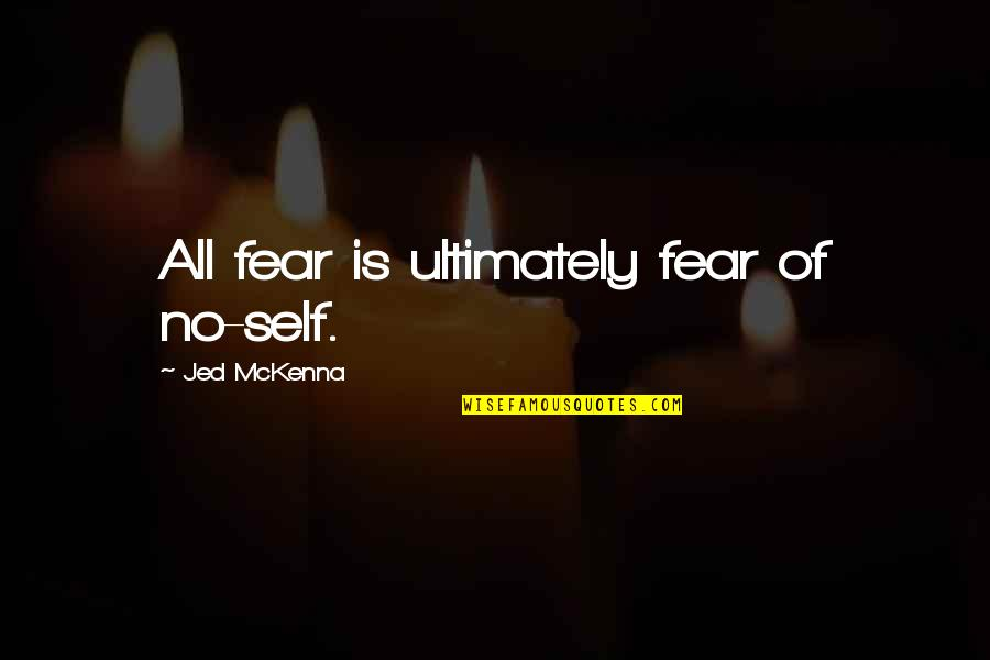 Jed's Quotes By Jed McKenna: All fear is ultimately fear of no-self.