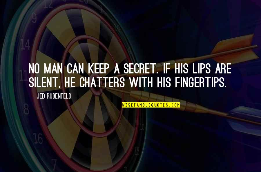 Jed's Quotes By Jed Rubenfeld: No man can keep a secret. If his