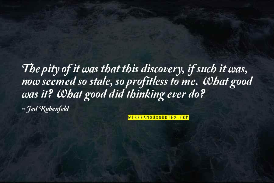 Jed's Quotes By Jed Rubenfeld: The pity of it was that this discovery,