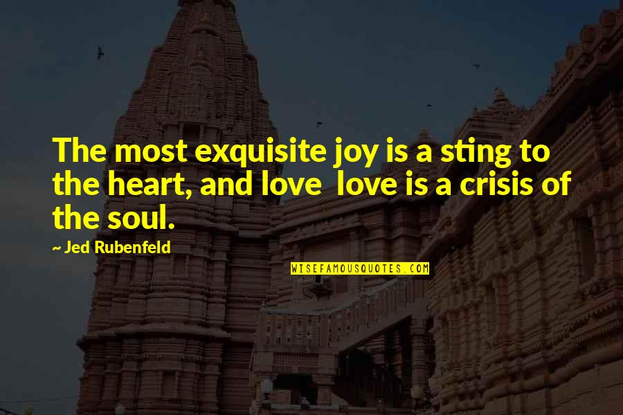 Jed's Quotes By Jed Rubenfeld: The most exquisite joy is a sting to