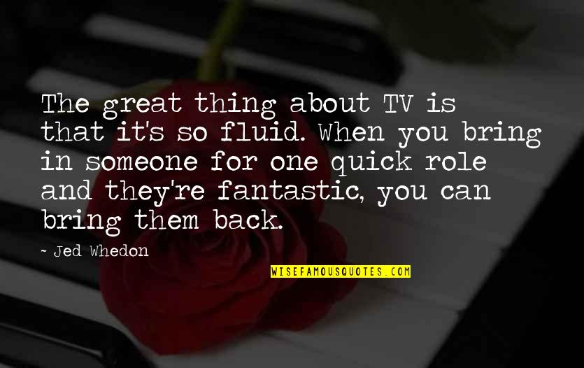 Jed's Quotes By Jed Whedon: The great thing about TV is that it's