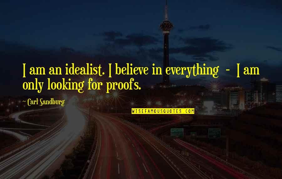 Jeep Wranglers Quotes By Carl Sandburg: I am an idealist. I believe in everything
