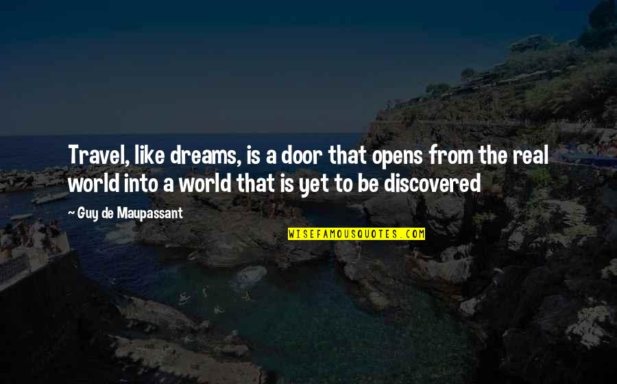 Jeep Wranglers Quotes By Guy De Maupassant: Travel, like dreams, is a door that opens