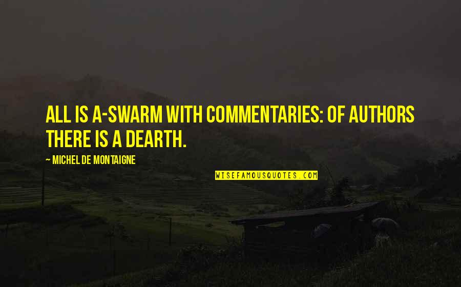 Jeevitham Maduthu Quotes By Michel De Montaigne: All is a-swarm with commentaries: of authors there
