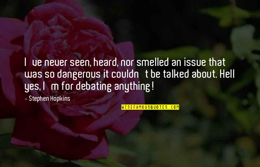 Jeevitham Maduthu Quotes By Stephen Hopkins: I've never seen, heard, nor smelled an issue