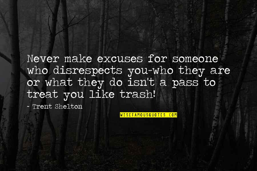 Jeevitham Maduthu Quotes By Trent Shelton: Never make excuses for someone who disrespects you-who