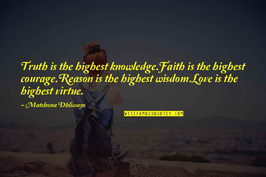 Jef Aerosol Quotes By Matshona Dhliwayo: Truth is the highest knowledge.Faith is the highest