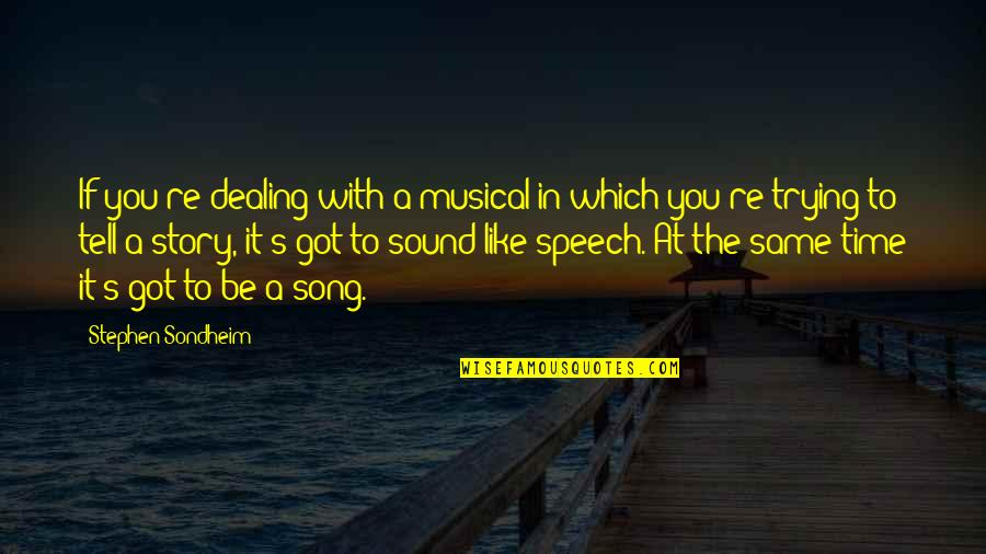 Jef Aerosol Quotes By Stephen Sondheim: If you're dealing with a musical in which