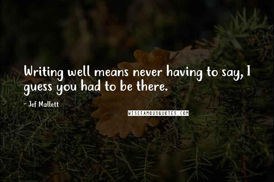Jef Mallett quotes: Writing well means never having to say, I guess you had to be there.