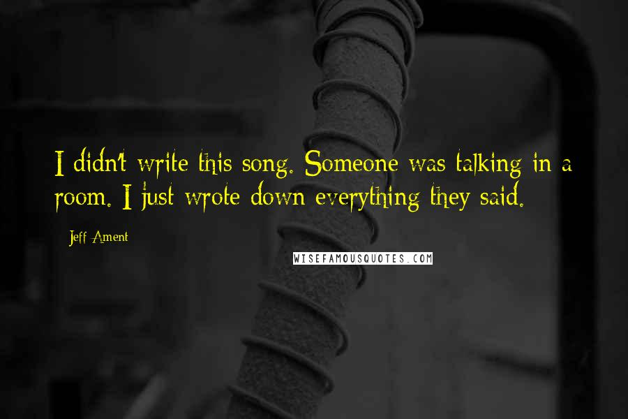 Jeff Ament quotes: I didn't write this song. Someone was talking in a room. I just wrote down everything they said.