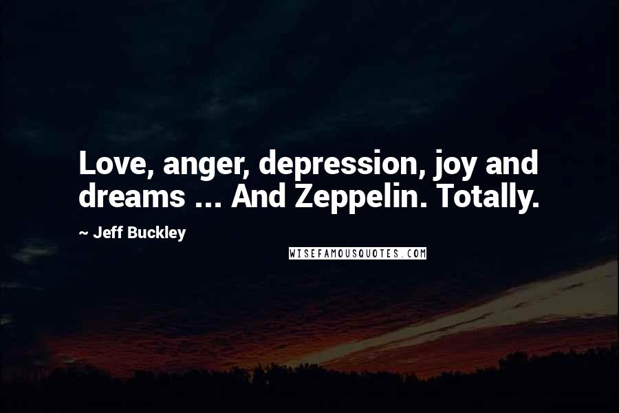 Jeff Buckley quotes: Love, anger, depression, joy and dreams ... And Zeppelin. Totally.
