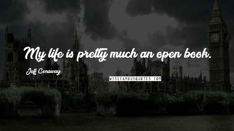Jeff Conaway quotes: My life is pretty much an open book.
