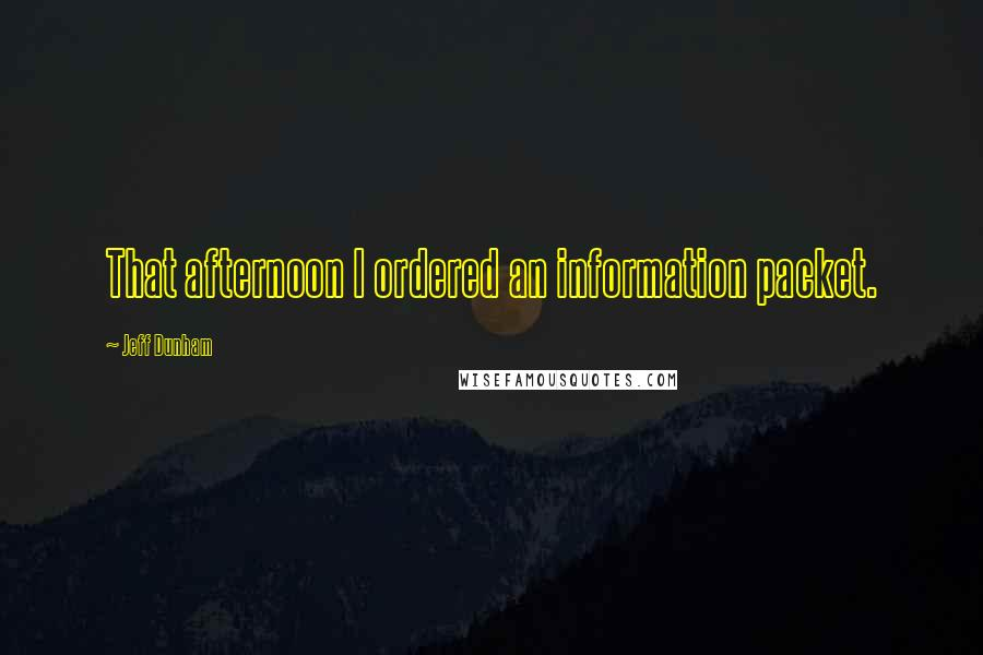 Jeff Dunham quotes: That afternoon I ordered an information packet.