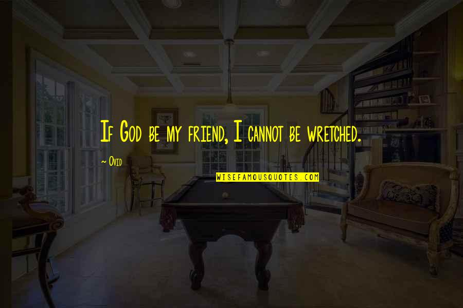 Jeff Foster Spiritual Quotes By Ovid: If God be my friend, I cannot be