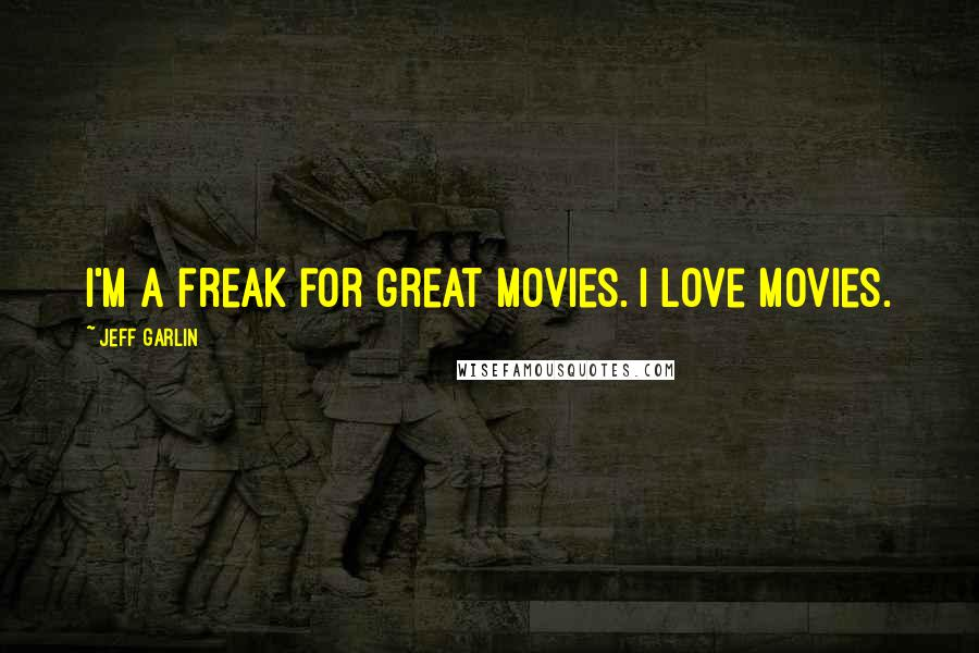 Jeff Garlin quotes: I'm a freak for great movies. I love movies.