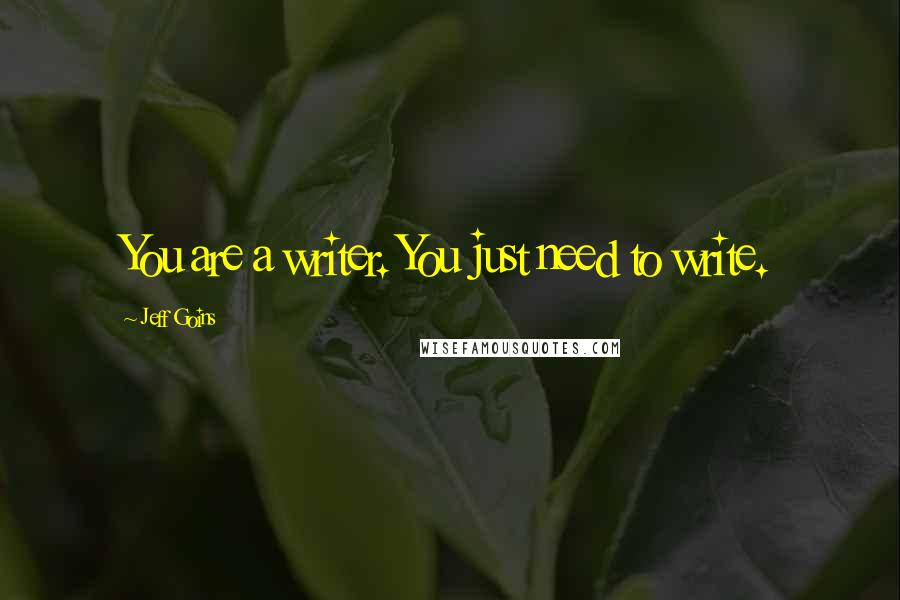 Jeff Goins quotes: You are a writer. You just need to write.