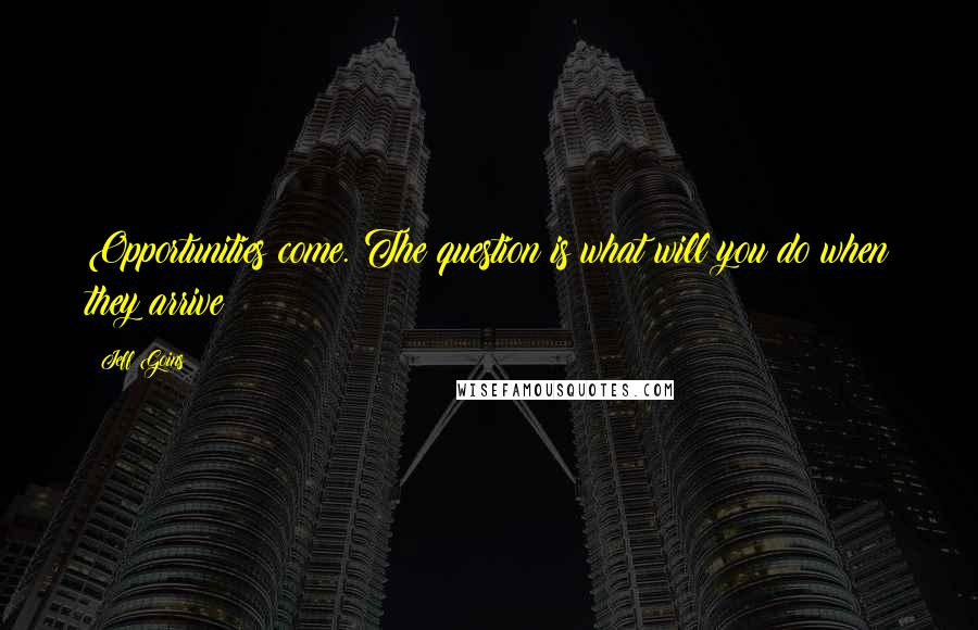 Jeff Goins quotes: Opportunities come. The question is what will you do when they arrive?