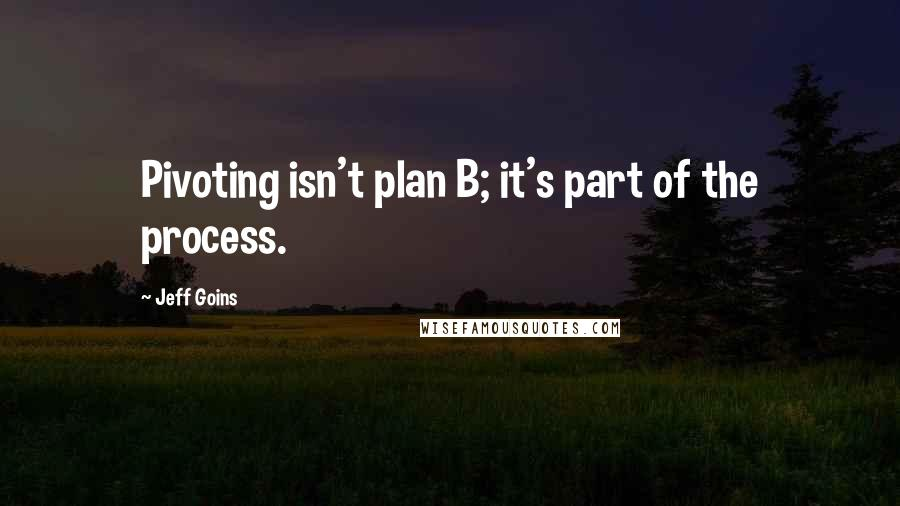 Jeff Goins quotes: Pivoting isn't plan B; it's part of the process.