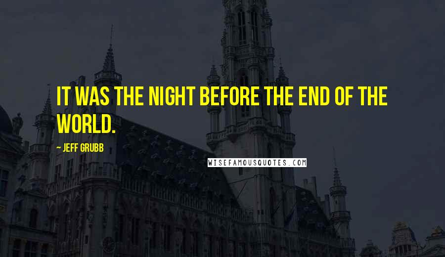 Jeff Grubb quotes: It was the night before the end of the world.