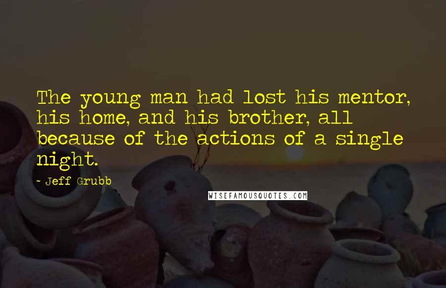 Jeff Grubb quotes: The young man had lost his mentor, his home, and his brother, all because of the actions of a single night.