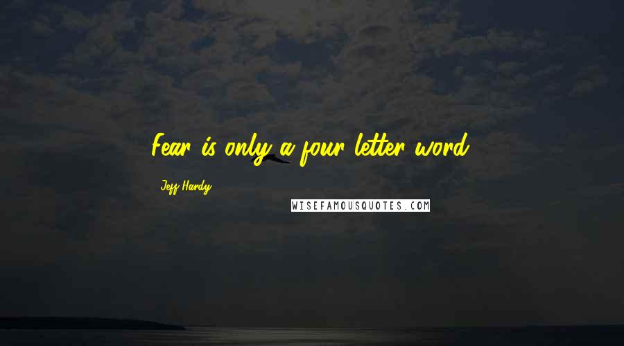 Jeff Hardy quotes: Fear is only a four letter word.