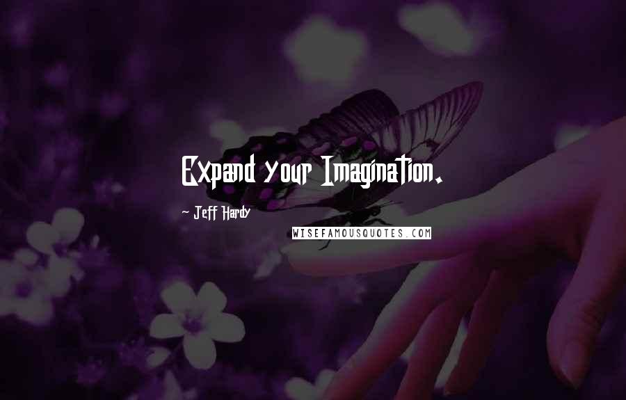 Jeff Hardy quotes: Expand your Imagination.