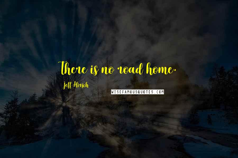Jeff Hirsch quotes: There is no road home.