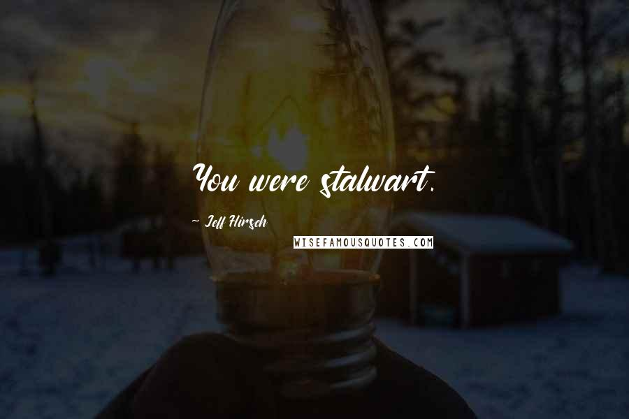 Jeff Hirsch quotes: You were stalwart.