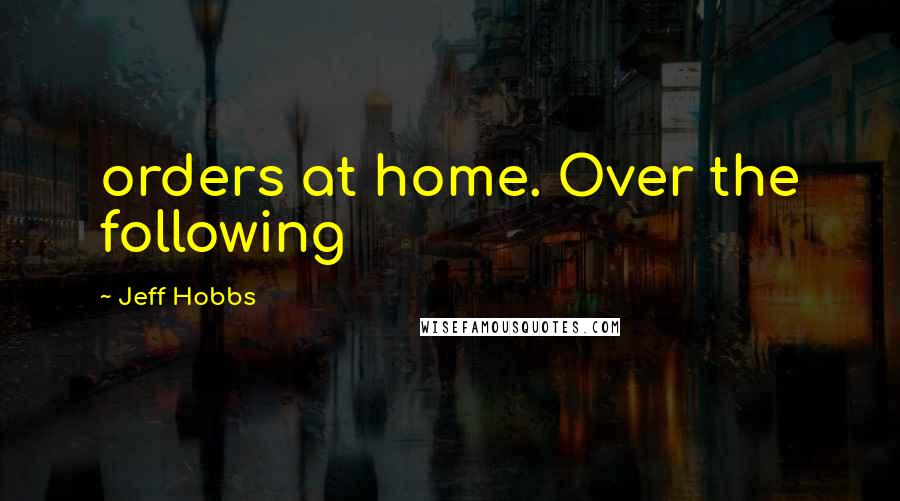 Jeff Hobbs quotes: orders at home. Over the following