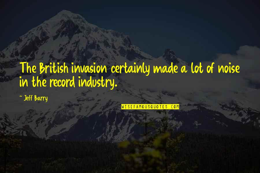 Jeff Quotes By Jeff Barry: The British invasion certainly made a lot of