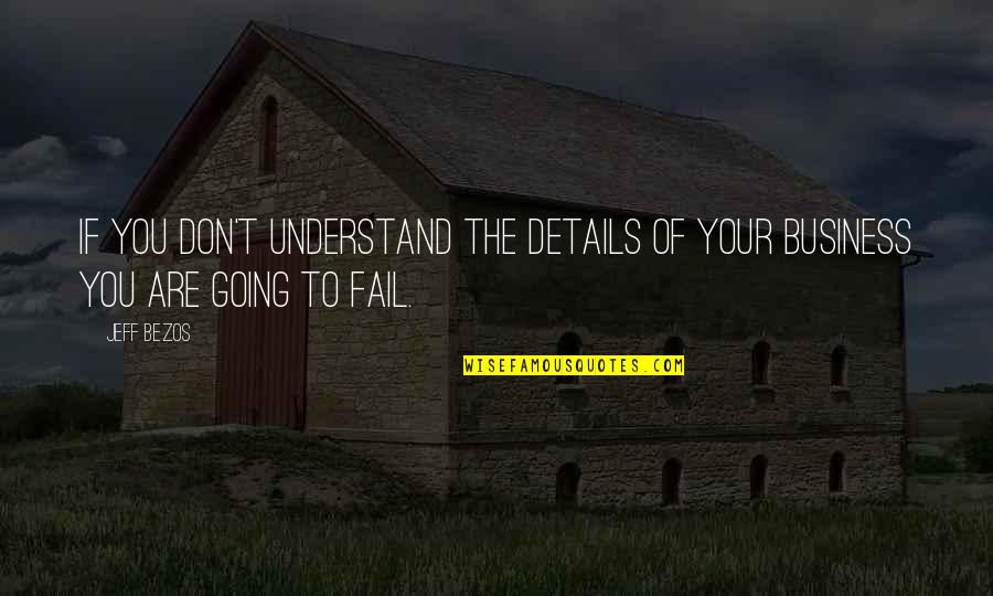 Jeff Quotes By Jeff Bezos: If you don't understand the details of your