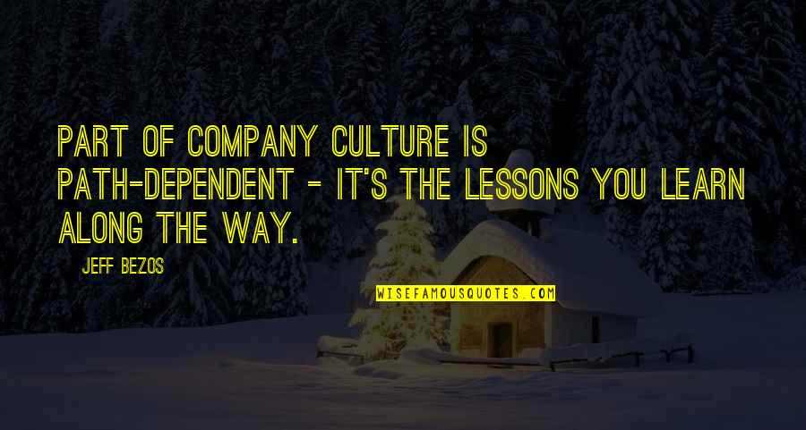 Jeff Quotes By Jeff Bezos: Part of company culture is path-dependent - it's