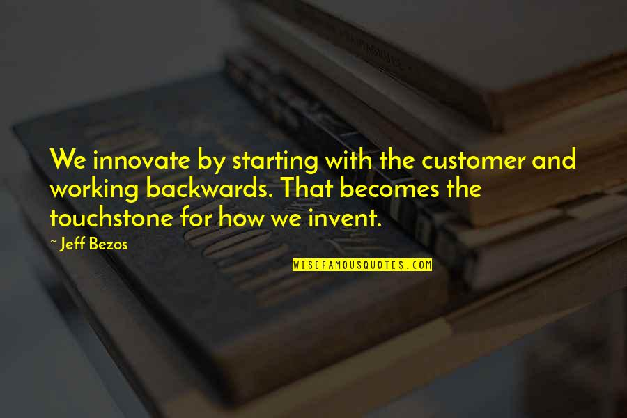 Jeff Quotes By Jeff Bezos: We innovate by starting with the customer and