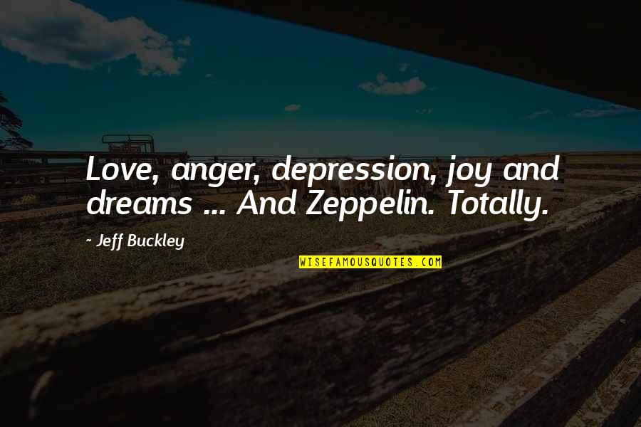 Jeff Quotes By Jeff Buckley: Love, anger, depression, joy and dreams ... And