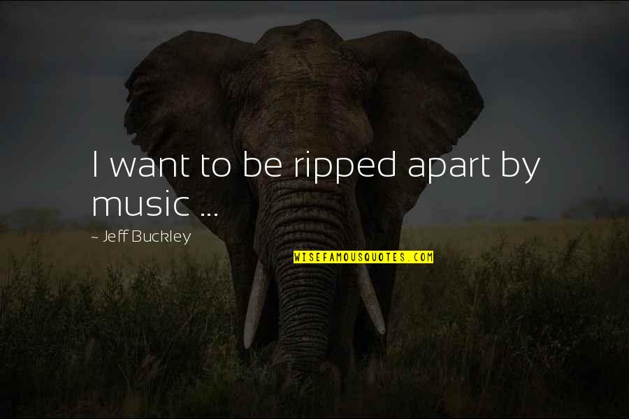 Jeff Quotes By Jeff Buckley: I want to be ripped apart by music
