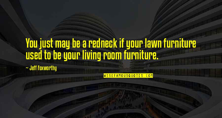 Jeff Quotes By Jeff Foxworthy: You just may be a redneck if your