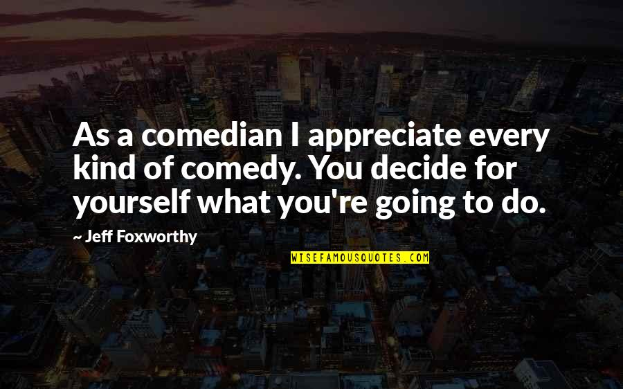 Jeff Quotes By Jeff Foxworthy: As a comedian I appreciate every kind of
