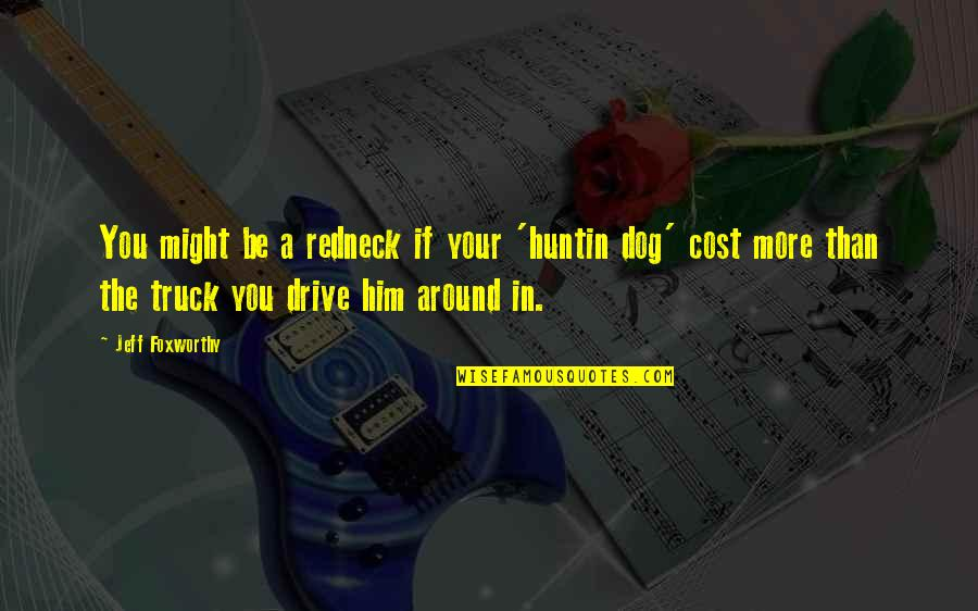 Jeff Quotes By Jeff Foxworthy: You might be a redneck if your 'huntin