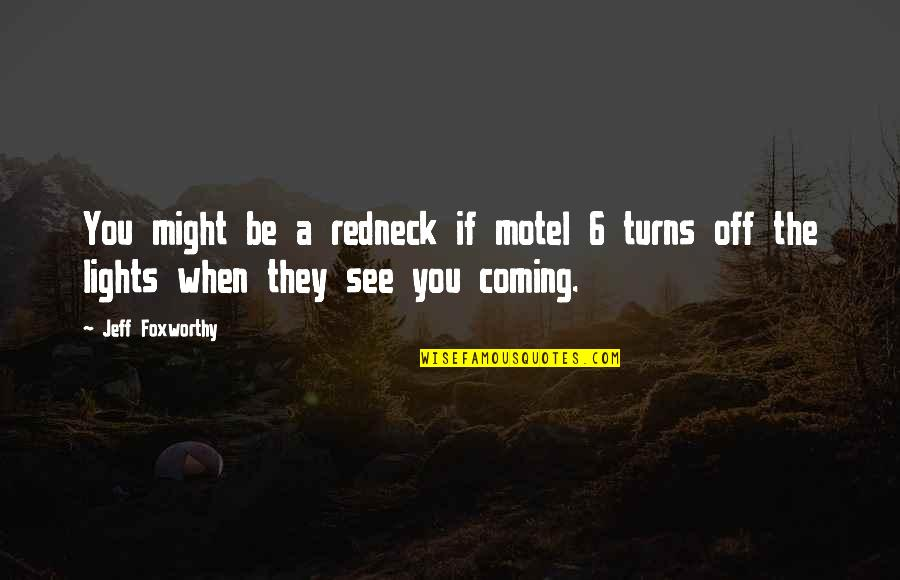 Jeff Quotes By Jeff Foxworthy: You might be a redneck if motel 6