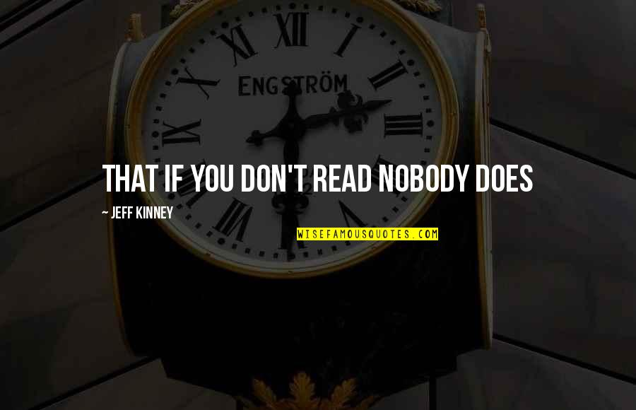 Jeff Quotes By Jeff Kinney: that if you don't read nobody does