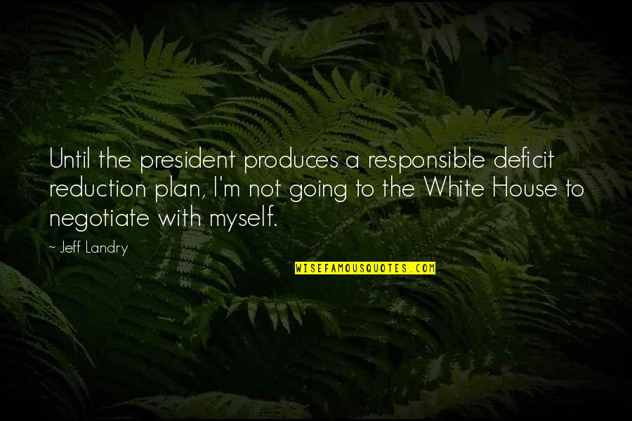 Jeff Quotes By Jeff Landry: Until the president produces a responsible deficit reduction