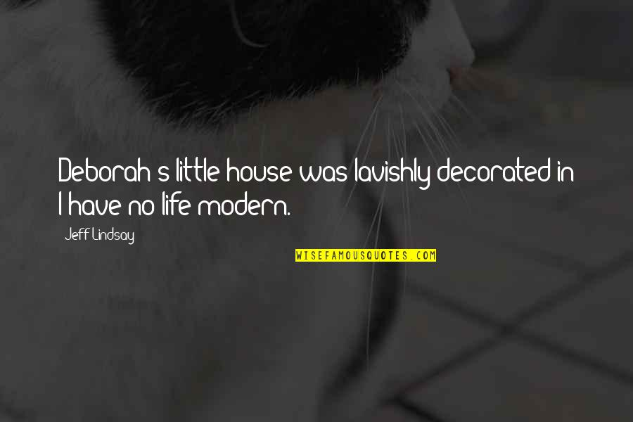 Jeff Quotes By Jeff Lindsay: Deborah's little house was lavishly decorated in I-have-no-life