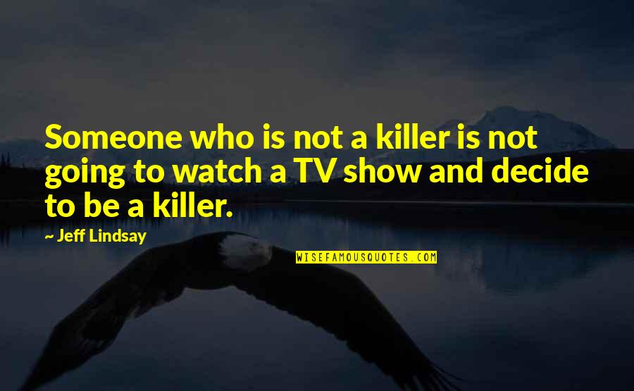 Jeff Quotes By Jeff Lindsay: Someone who is not a killer is not