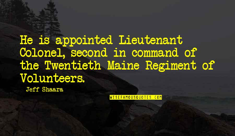 Jeff Quotes By Jeff Shaara: He is appointed Lieutenant Colonel, second-in-command of the