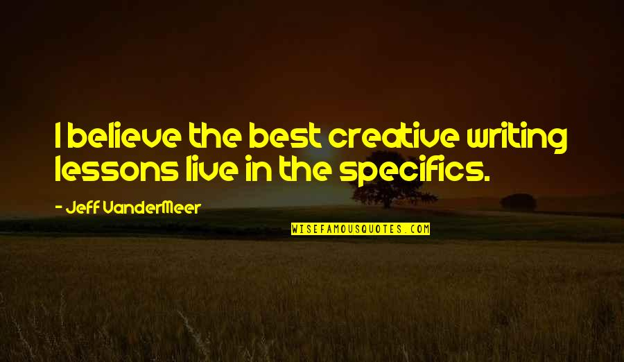 Jeff Quotes By Jeff VanderMeer: I believe the best creative writing lessons live