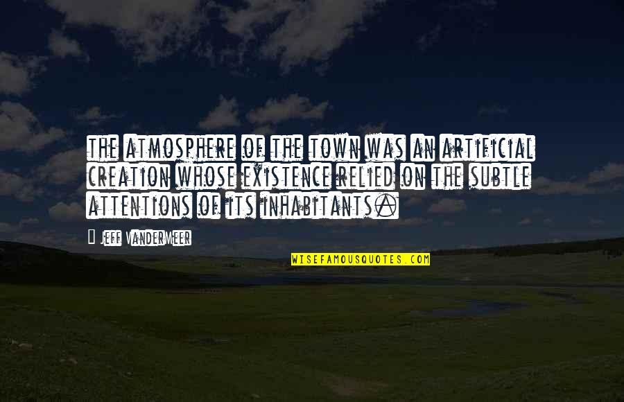 Jeff Quotes By Jeff VanderMeer: the atmosphere of the town was an artificial