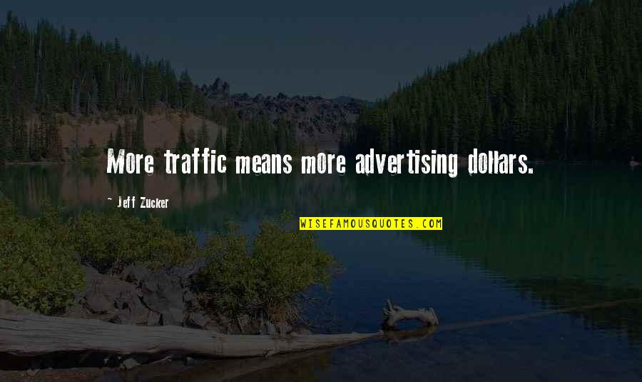 Jeff Quotes By Jeff Zucker: More traffic means more advertising dollars.