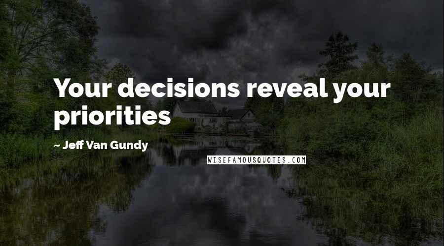 Jeff Van Gundy quotes: Your decisions reveal your priorities