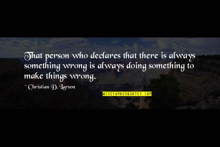 Jeff Yalden Quotes By Christian D. Larson: That person who declares that there is always